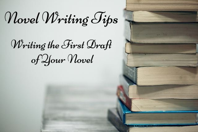 tips for writing a good first draft, tips for writing a great first draft, planning your novel, outlining your novel, novel writing, writing a novel, writing your first draft, writing the first draft of your novel, creative writing, writing tips, tips for writers, creative writing, writing a book, book writing tips